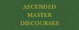 Ascended Master Discourses
